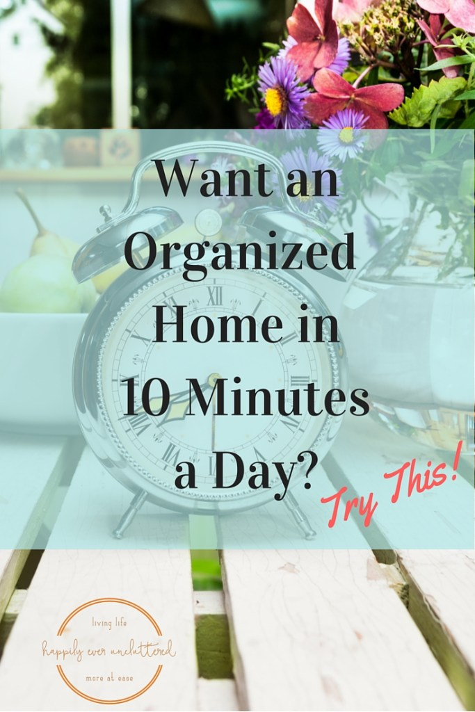 Want an organized home in 10 minutes a day? Try this! at I'm an Organizing Junkie blog