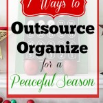 7 Ways to Outsource for an Organized & Peaceful Holiday Season