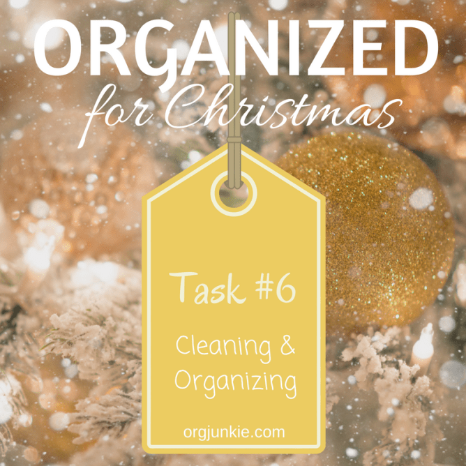 Organized for Christmas Task #6 cleaning and organizing! Check out I'm an Organizing Junkie for the entire series