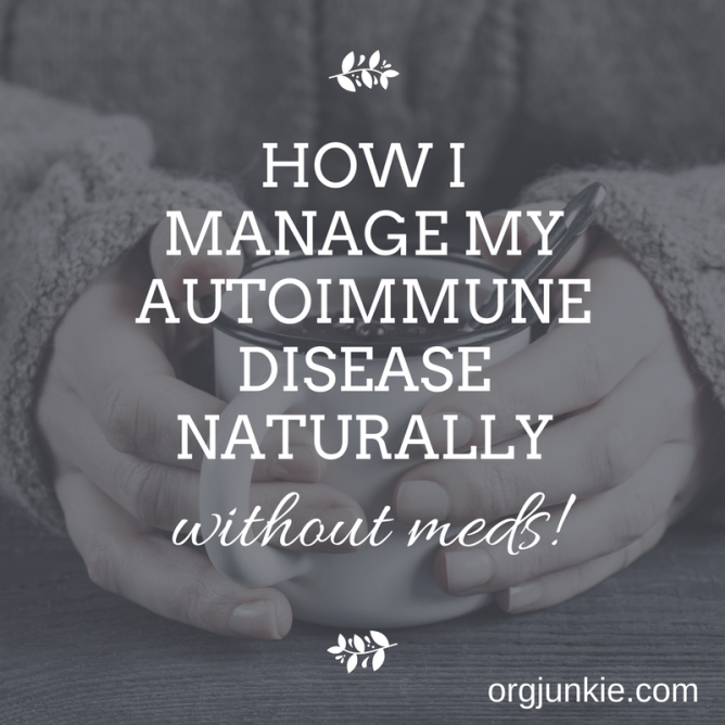 How I manage my autoimmune disease naturally without meds!