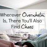 Wherever Overwhelm Is, There You'll Also Find Chaos