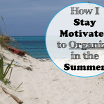 How I Stay Motivated to Organize in the Summer