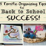 5 Terrific Organizing Tips for Back to School Success