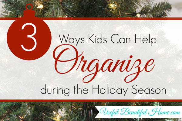 3 Ways Kids Can Help Organize During The Holiday Season at I'm an Organizing Junkie blog