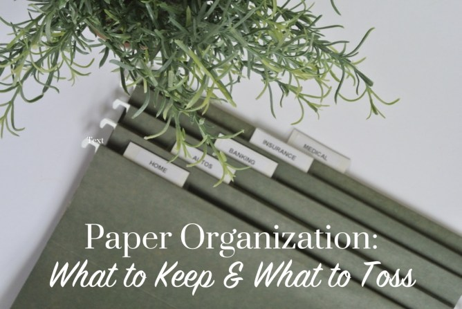 3 Steps to Paper Organization: What to Keep & What to Toss at I'm an Organizing Junkie blog