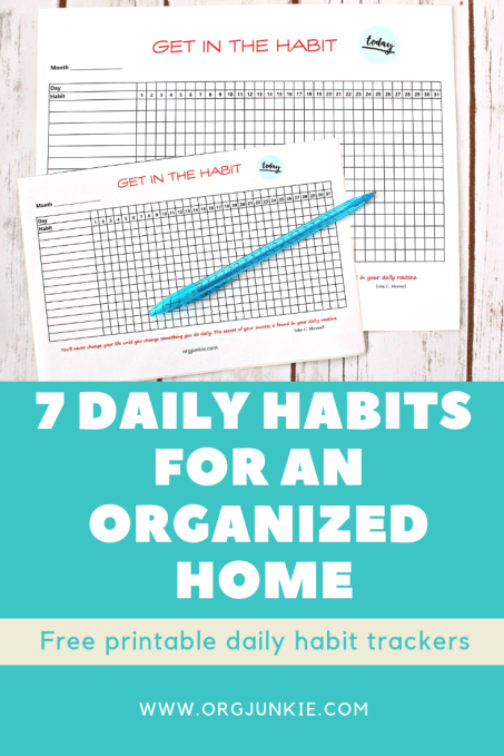 7 Daily Habits for an Organized Home with Free Printable Habit Trackers at I'm an Organizing Junkie blog