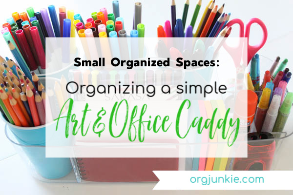 Small Organized Spaces: Simple Art and Office Caddy at I'm an Organizing Junkie blog