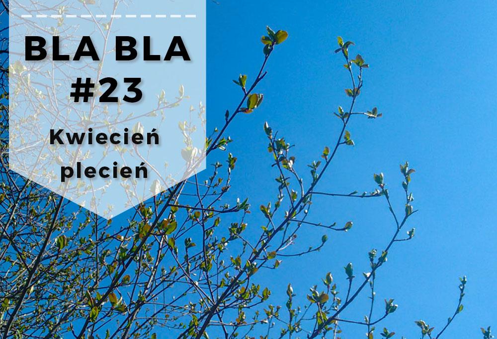 Blabla #23 - Kwiecień plecień podsumowanie