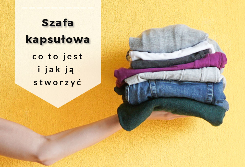 Capsule wardrobe – szafa kapsułowa, czyli jak zrobić porządek w swojej garderobie