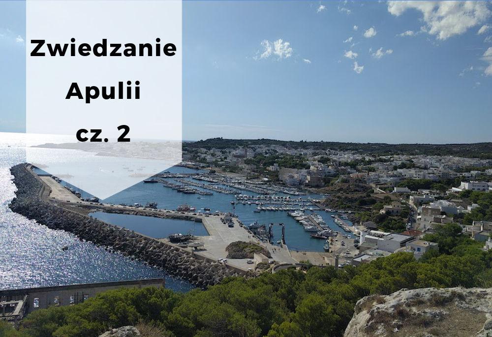 Zwiedzanie Apulli cz 2 - najciekawsze miejsca Apulii
