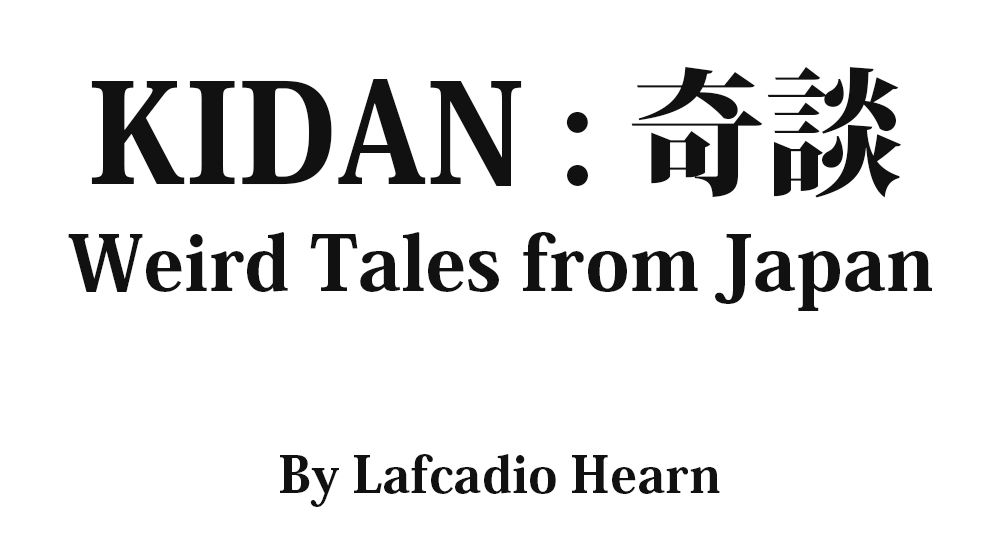 KIDAN - Weird Tales from Japan Full text by Lafcadio Hearn