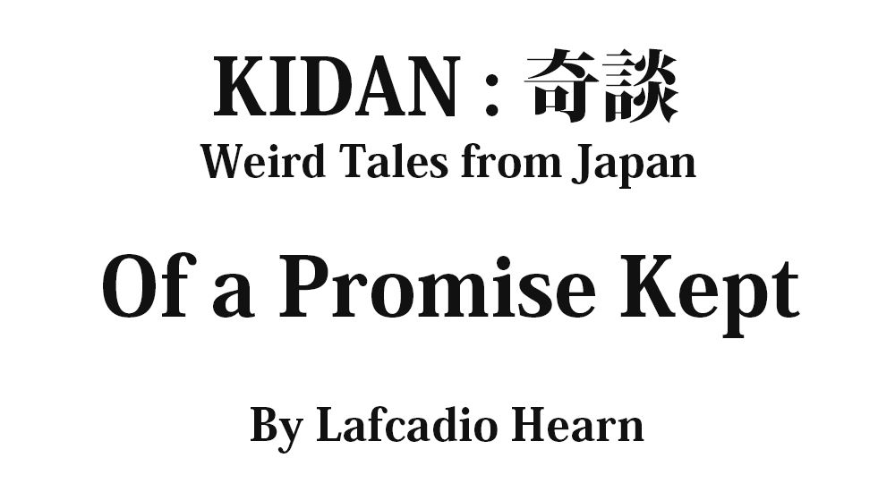 """""""Of a Promise Kept"""" KIDAN - Weird Tales from Japan Full text by Lafcadio Hearn"""