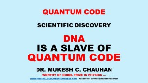 DNA is a slave of Quantum Code