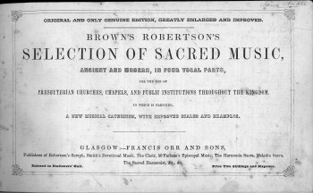 "Title page of Brown's and Robertson's Selection of Sacred Music one of a succession of cheap hymnbooks containing Wood's ""Worcester"" (SH 195) published in nineteenth-century Glasgow."