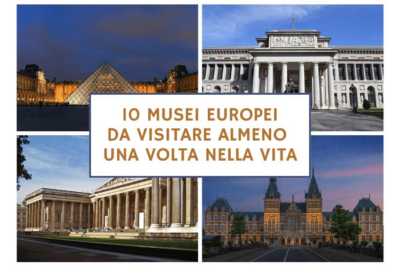 10 musei europei da visitare almeno una volta nella vita