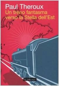 Paul Theroux Un treno fantasma verso la Stella dell'Est