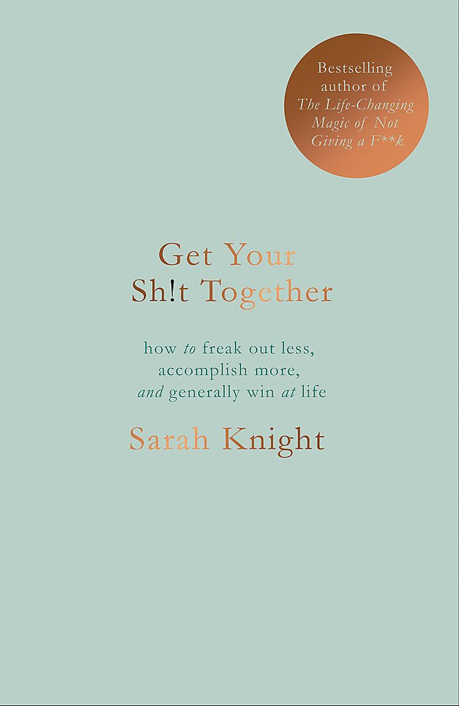 Get Your Sh!t Together Sarah Knight