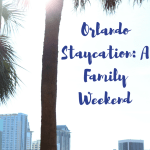 Orlando Staycation: A Family Weekend