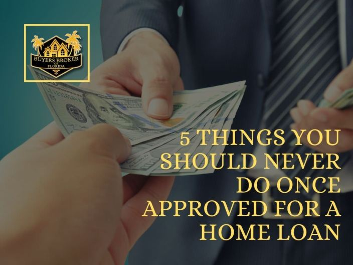 5 Things You Should Never Do Once Approved for a Home Loan