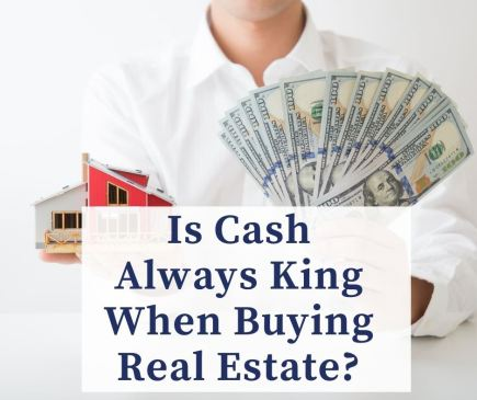 Is Cash Always King When Buying Real Estate?