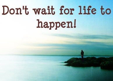 don't wait for life to happen-orlando espinossa
