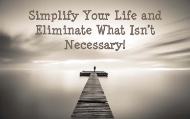simplify your life and eliminate the unnecessary-orlando espinosa