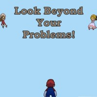 Look Beyond Your Problems
