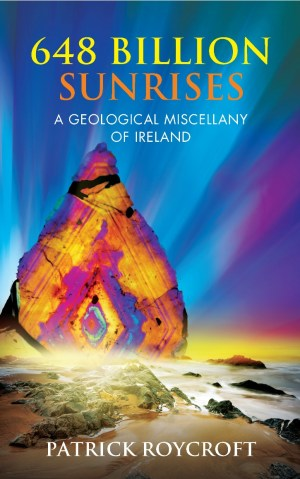 648 Billion Sunrises: A Geological Miscellany of Ireland