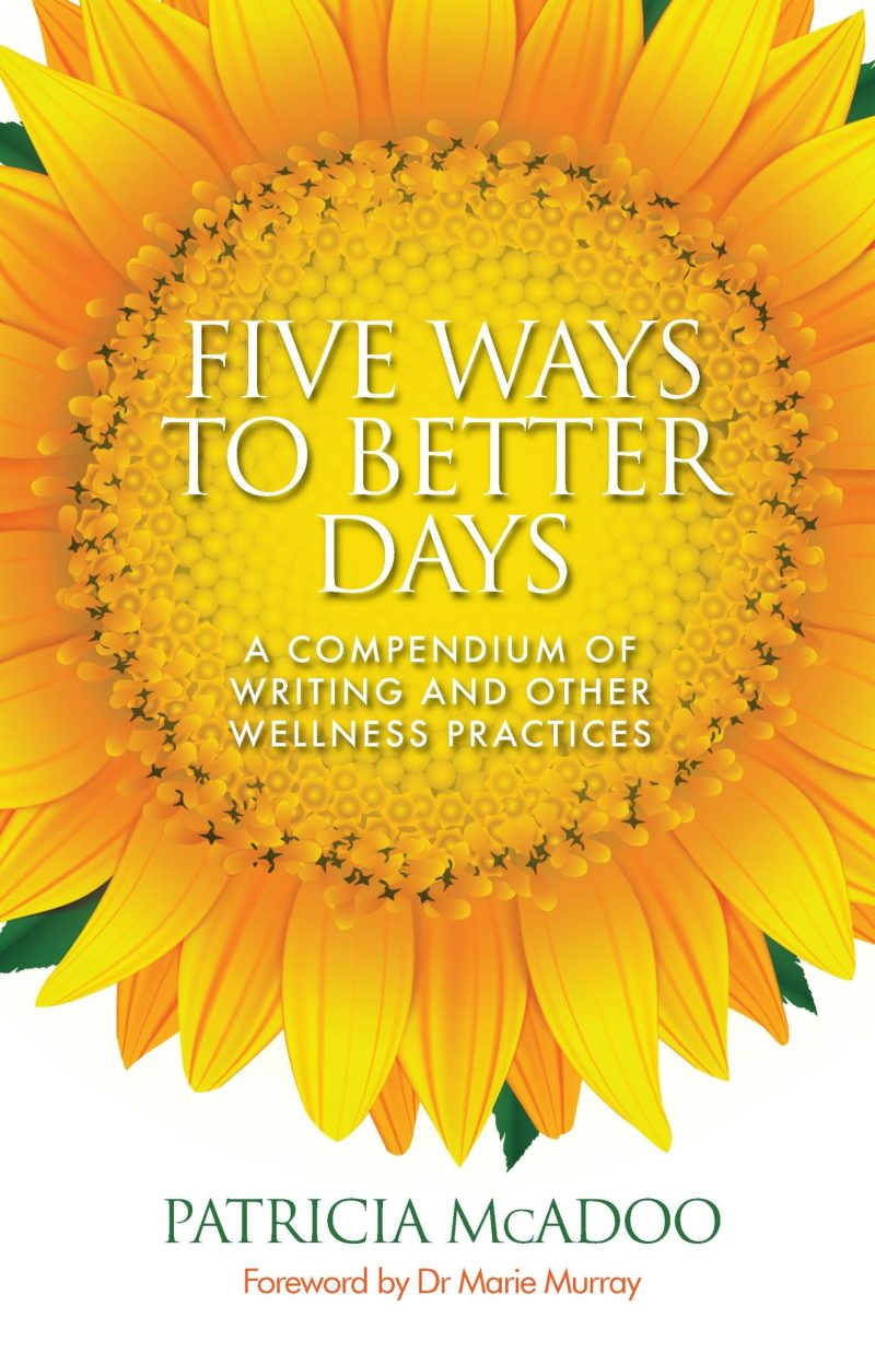 Five Ways to Better Days: A Compendium of Writing and Other Wellness Practices