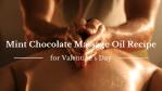 Mint Chocolate Massage Oil Recipe | Unique Romantic Idea for Valentine's Day