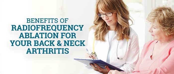 Benefits of Radiofrequency Ablation for Your Back & Neck Arthritis