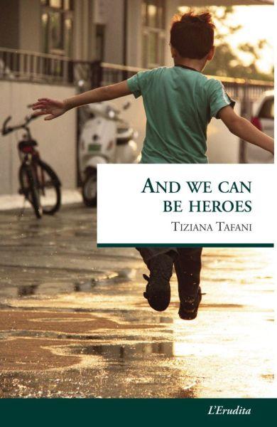 """""""And we can be heroes"""", il nuovo libro di Tiziana Tafani"""