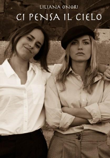 """Donne che vivono con passione. In libreria """"Ci pensa il cielo"""" il nuovo libro di Liliana Onori"""