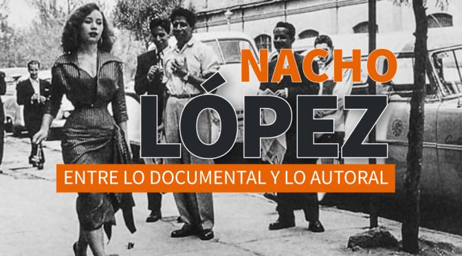 Nacho López, entre lo documental y lo autoral