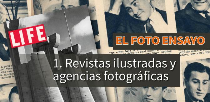 El Foto Ensayo: Las revistas ilustradas y las agencias fotográficas