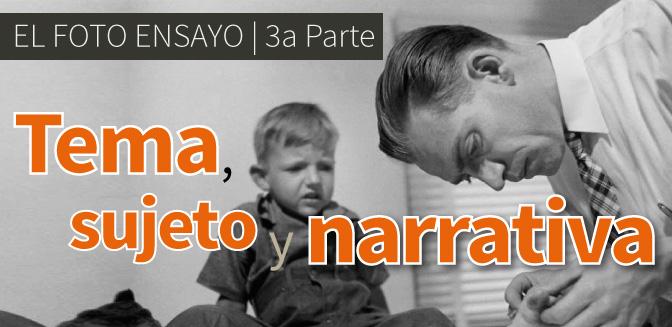 El Foto Ensayo: Tema, sujeto y narrativa