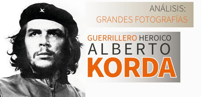 Alberto Korda y su Guerrillero Heroico, Ernesto el Che Guevara