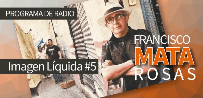Imagen Líquida Nº 5: Fotografía de calle con Francisco Mata Rosas