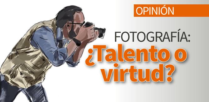 Fotografía: ¿Talento o virtud?
