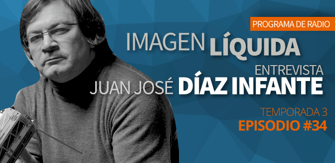 Imagen Líquida Nº34. Entrevista con Juan José Díaz Infante