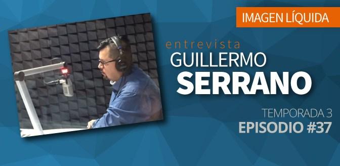 Imagen Líquida #37. Entrevista con Guillermo Serrano.