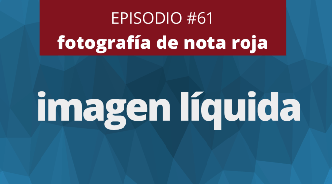 Imagen Líquida #61: Nota Roja