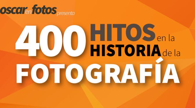 400 hitos en la historia de la fotografía