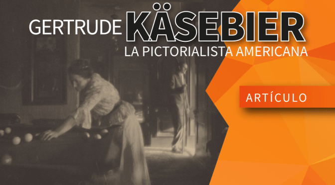 Gertrude Käsebier: La pictorialista americana