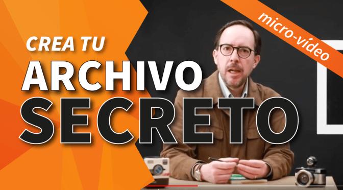 Micro-vídeo: Crea tu archivo secreto