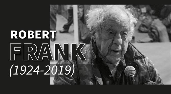 Robert Frank: 1924-2019