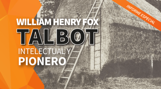 William Henry Fox Talbot, intelectual y pionero de la fotografía