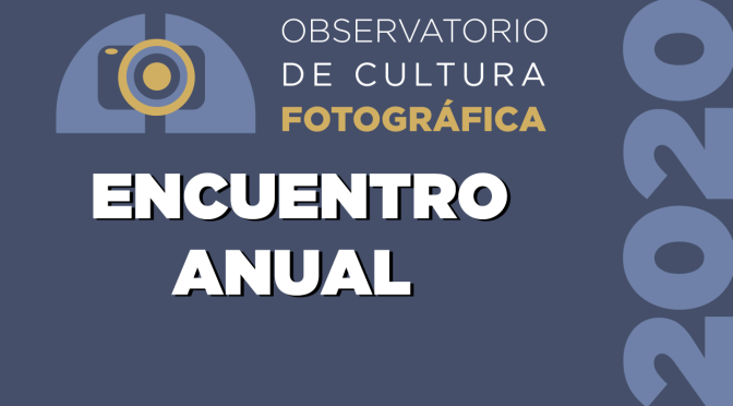 Encuentro Anual del Observatorio de Cultura Fotográfica