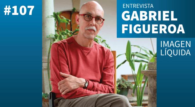 Imagen Líquida Nº 107 entrevista con Gabriel Figueroa