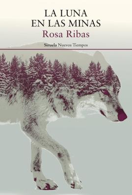 La luna en las minas, de Rosa Ribas. Editorial Siruela. Reseña de Óscar Mora.